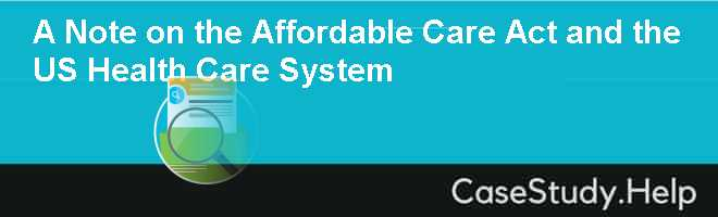 A Note on the Affordable Care Act and the US Health Care System
