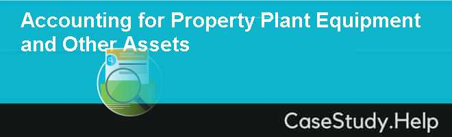 Accounting for Property Plant Equipment and Other Assets