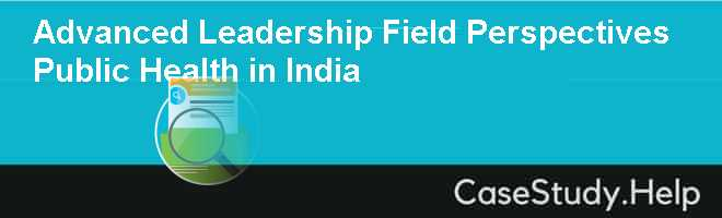 Advanced Leadership Field Perspectives Public Health in India