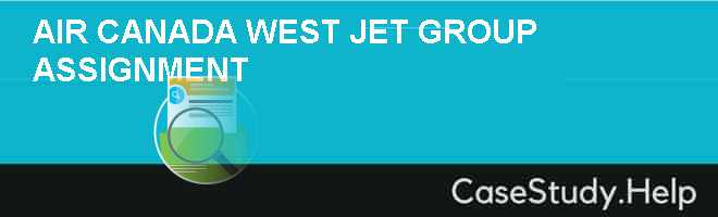 AIR CANADA & WEST JET GROUP ASSIGNMENT