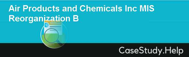 Air Products and Chemicals Inc MIS Reorganization B Case Solution