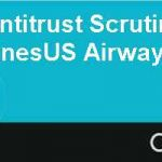 Airlines and Antitrust Scrutinizing the American AirlinesUS Airways Merger Sequel