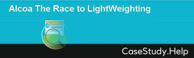 Alcoa The Race to LightWeighting