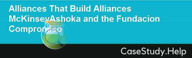 Alliances That Build Alliances McKinseyAshoka and the Fundacion Compromiso