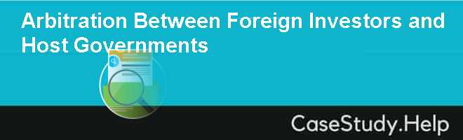Arbitration Between Foreign Investors and Host Governments