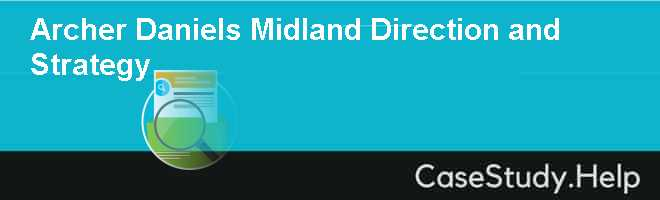Archer Daniels Midland Direction and Strategy