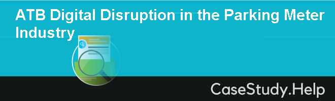 ATB Digital Disruption in the Parking Meter Industry Case Solution