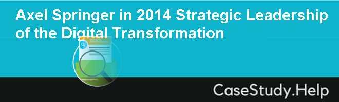 Axel Springer in 2014 Strategic Leadership of the Digital Transformation