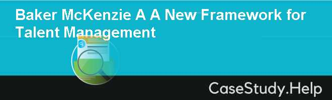 Baker  McKenzie A A New Framework for Talent Management Case Solution
