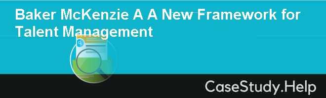 Baker  McKenzie A A New Framework for Talent Management