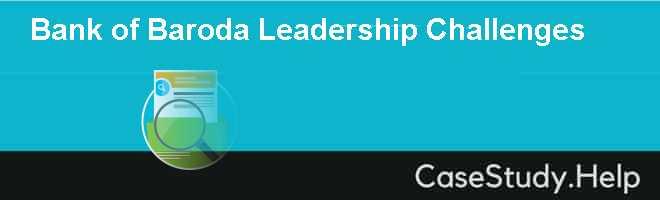 Bank of Baroda Leadership Challenges