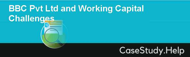 BBC Pvt Ltd and working capital Challenges