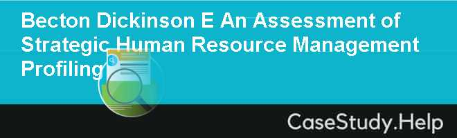 Becton Dickinson E An Assessment of Strategic Human Resource Management Profiling