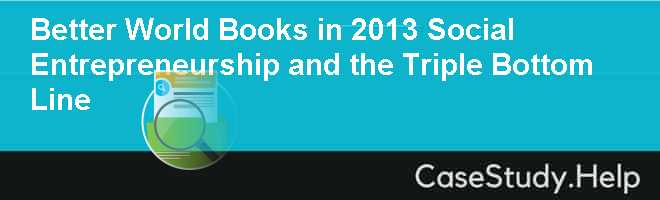 Better World Books in 2013 Social Entrepreneurship and the Triple Bottom Line