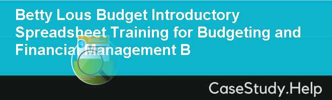 Betty Lous Budget Introductory Spreadsheet Training for Budgeting and Financial Management B