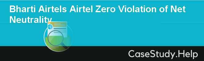 Bharti Airtels Airtel Zero Violation of Net Neutrality