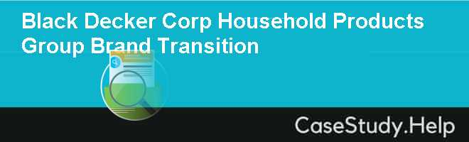 Black  Decker Corp Household Products Group Brand Transition