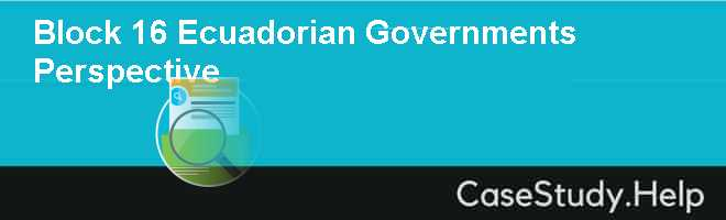 Block 16 Ecuadorian Governments Perspective