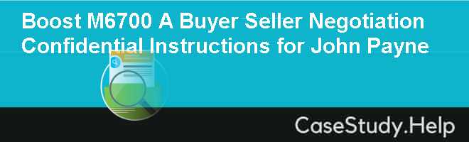 Boost M6700 A Buyer Seller Negotiation  Confidential Instructions for John Payne Case Solution