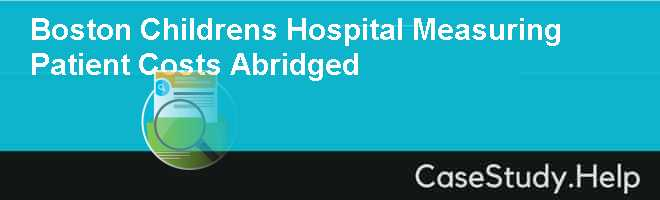 Boston Childrens Hospital Measuring Patient Costs Abridged