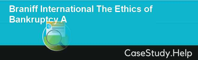 Braniff International The Ethics of Bankruptcy A