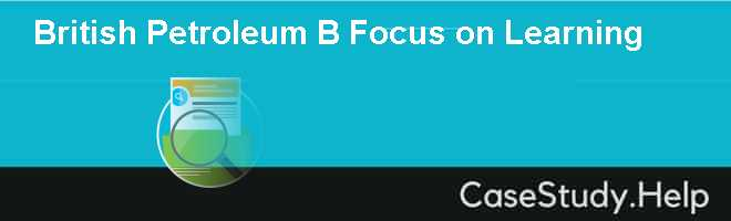 British Petroleum B Focus on Learning