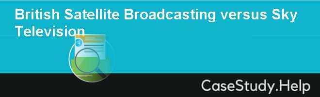 British Satellite Broadcasting versus Sky Television