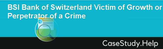 BSI Bank of Switzerland Victim of Growth or Perpetrator of a Crime
