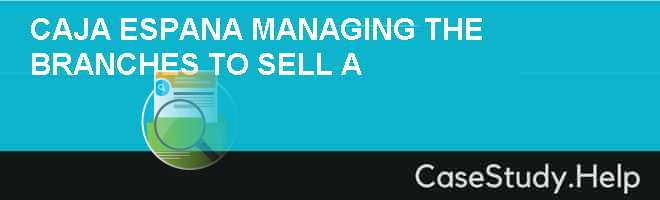Caja Espana: Managing the Branches to Sell A