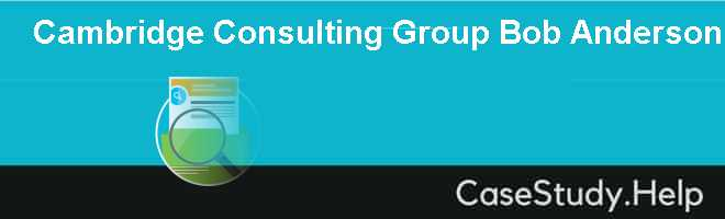 Cambridge Consulting Group Bob Anderson Case Solution