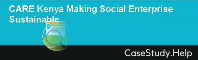CARE Kenya Making Social Enterprise Sustainable