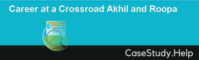 Career at a Crossroad Akhil and Roopa