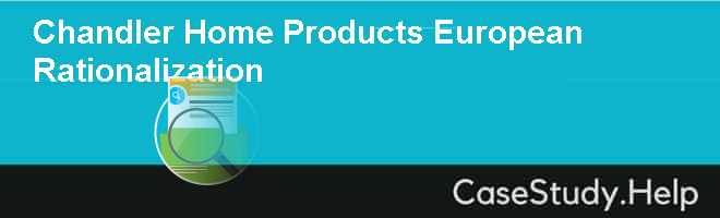 Chandler Home Products European Rationalization