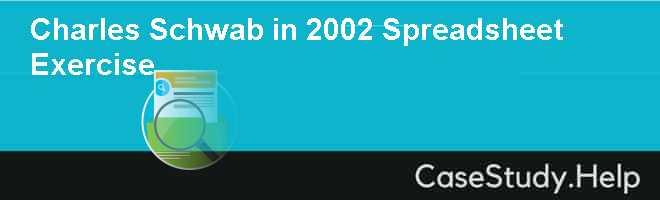 Charles Schwab in 2002 Spreadsheet Exercise