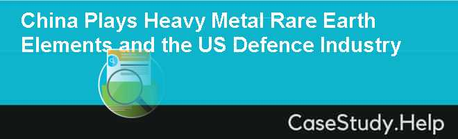 China Plays Heavy Metal Rare Earth Elements and the US Defence Industry