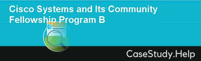 Cisco Systems and Its Community Fellowship Program B