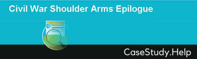 Civil War Shoulder Arms Epilogue