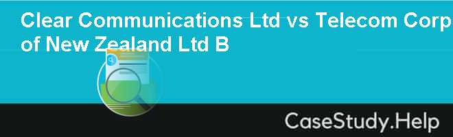 Clear Communications Ltd vs Telecom Corp of New Zealand Ltd B
