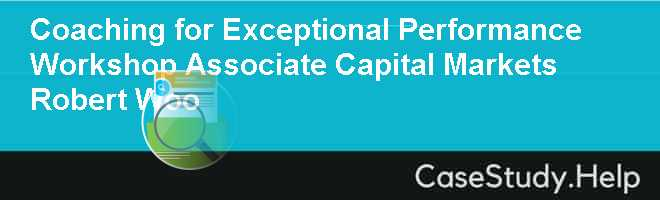 Coaching for Exceptional Performance Workshop Associate Capital Markets Robert Woo