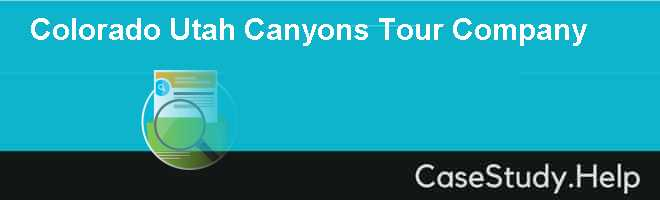 Colorado  Utah Canyons Tour Company Case Solution