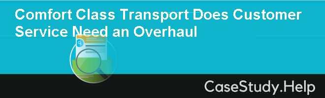 Comfort Class Transport Does Customer Service Need an Overhaul