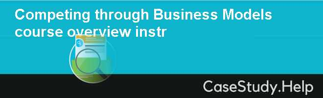 Competing through Business Models course overview instr