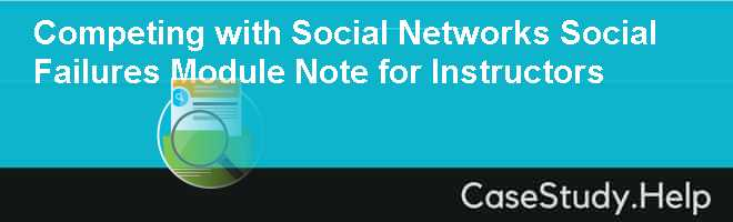 Competing with Social Networks Social Failures Module Note for Instructors