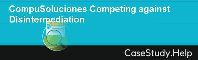 CompuSoluciones Competing against Disintermediation