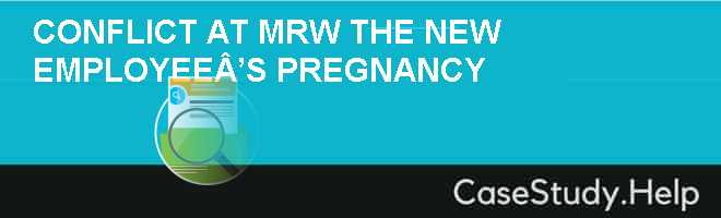 Conflict at MRW: The New Employee's Pregnancy