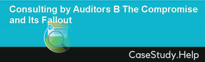 Consulting by Auditors B The Compromise and Its Fallout