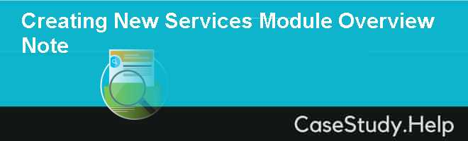 Creating New Services Module Overview Note