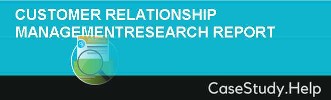 CUSTOMER RELATIONSHIP MANAGEMENT-RESEARCH REPORT