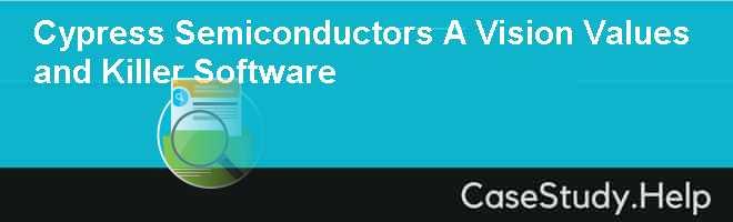 Cypress Semiconductors A Vision Values and Killer Software