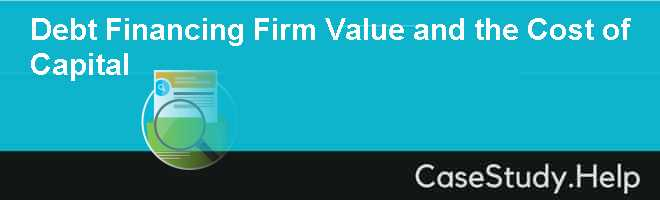 Debt Financing Firm Value and the Cost of Capital
